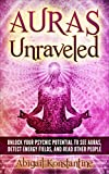 Auras Unraveled: Unlock Your Psychic Potential to See Auras, Detect Energy Fields, and Read Other People - Step by Step Exercises to Sense Aura Colors (How to Know, Feel, and See Auras)
