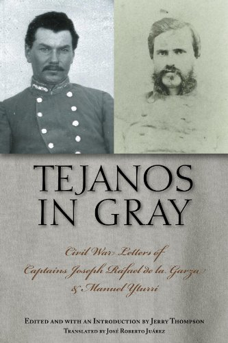 Tejanos in Gray: Civil War Letters of Captains Joseph Rafael de la Garza and Manuel Yturri (Fronteras Series, Band 9) Captain Amerikanischen Bürgerkrieg