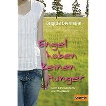 Engel haben keinen Hunger: Katrin L.: Die Geschichte einer Magersucht (Gulliver, Band 5530)