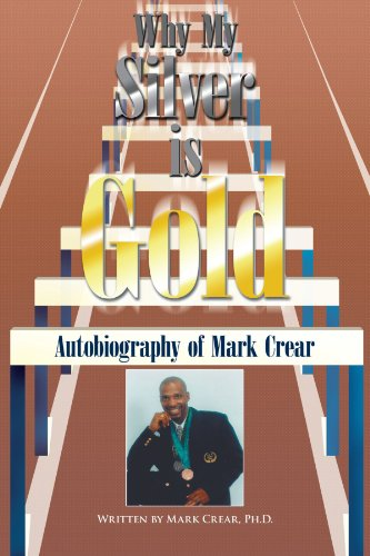 Why My Silver Is Gold: Autobiography of Mark Crear