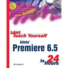 Sams Teach Yourself Adobe Premiere 6.5 in 24 Hours by Jeff Sengstack (2002-09-09)