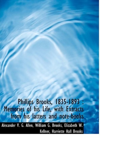 Phillips Brooks, 1835-1893: Memories of his Life, with Extracts from his latters and note-books