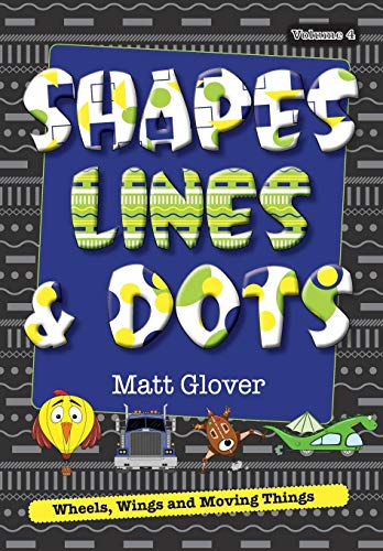 Shapes, Lines and Dots: Wheels, Wings and Moving Things (Volume 4) (Cat Wheel Company)
