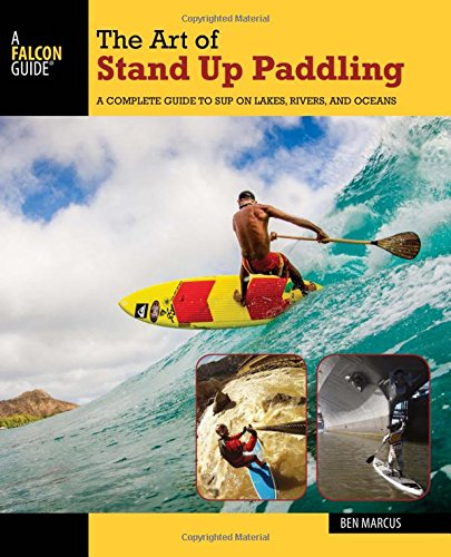 Price comparison product image The Art of Stand Up Paddling: A Complete Guide to Sup on Lakes,  Rivers,  and Oceans (How to Paddle Series)