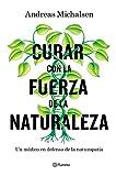 Curar con la fuerza de la naturaleza: Un médico en defensa de la naturopatía (Prácticos)
