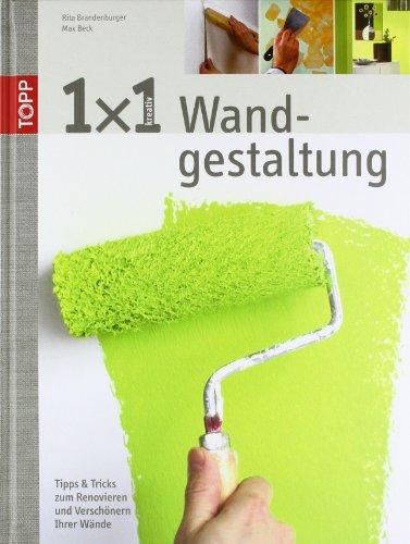 1x1 kreative Wandgestaltung: Tipps und Tricks zum Renovieren und Verschönern Ihrer Wände -