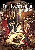 Die Katharer - Geschichte und Lehre: Sowie andere gnostische-manichäische Sekten des frühen Mittelalters. Mit der…