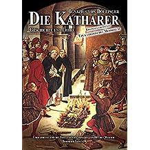 Die Katharer - Geschichte und Lehre: Sowie andere gnostische-manichäische Sekten des frühen Mittelalters. Mit der erstmaligen Übersetzung eines Messrituals aus dem 12. Jahrhundert.