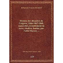 Histoire des désastres de l'Algérie, 1866-1867-1868, sauterelles, tremblement de terre, choléra, fam