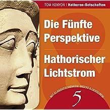Die Fünfte Perspektive & Hathorischer Lichtstrom: Zwei Botschaften der Hathoren (Hörbuch mit Klanggeschenken)