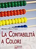 Image de La Contabilità a Colori. Guida per Comprendere, Memorizzare e Applicare la Contabili