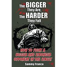 The Bigger They Are, The Harder They Fall: How to Fight a Bigger and Stronger Opponent in the Street (English Edition)
