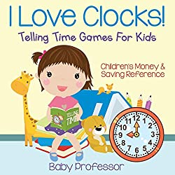 I Love Clocks! - Telling Time Games For Kids : Children's Money & Saving Reference
