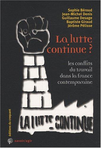 La lutte continue ? : Les conflits du travail dans la France contemporaine