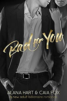 Bad for You (A new adult billionaire romance) by [Hart, Alana, Fox, Caia]