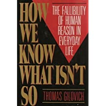 How We Know What Isn't So: The Fallibility of Human Reason in Everyday Life by Thomas Gilovich (1991-05-01)
