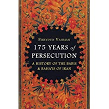 175 Years of Persecution: A History of the Babis and Baha'is of Iran (English Edition)