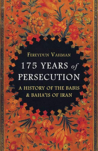 175 Years of Persecution: A History of the Baha'is of Iran