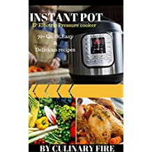 Instant Pot: IP Electric Pressure Cooker: 70+ Quick, Easy, Delicious and Healthy Recipes (English Edition)