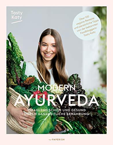 MODERN AYURVEDA: Strahlend schön und gesund durch ganzheitliche Ernährung - über 100 vegane und vegetarische Rezepte & Einführung mit Dosha Test (PAPERISH® Kochbücher)