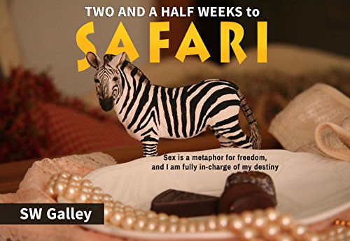 Two and a half weeks to safari:Sex is a metaphor for freedom, and I am fully in-charge of my destiny (English Edition)