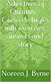 Adjectives of Quantity - Curso de Inglés with exercises, answers and story (Spanish Edition)