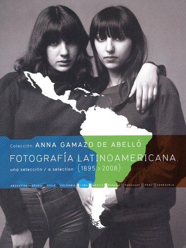 Fotografía latinoamericana: Colección Anna Gamazo. Una selección por Anna Gamazo De Abello
