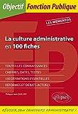 La culture administrative en 100 fiches
