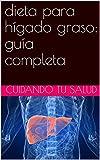 dieta para hígado graso: guía completa