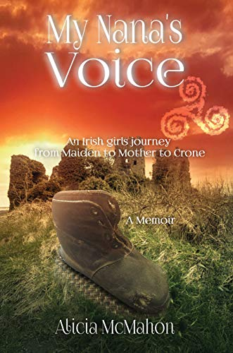 My Nana's Voice: An Irish girls' journey from Maiden to Mother to Crone (English Edition)