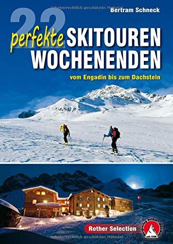 22 perfekte Skitouren-Wochenenden: vom Engadin bis zum Dachstein (Rother Selection)