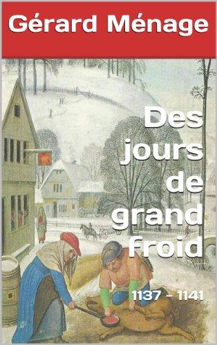 Des jours de grand froid: 1137-1141 par Gérard Ménage