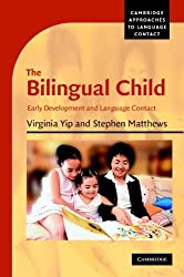 The Bilingual Child: Early Development and Language Contact (Cambridge Approaches to Language Contact) by Virginia Yip (2007-08-27)