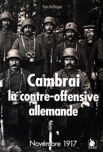 Cambrai, la contre-offensive allemande: Novembre 1917 par Yves Buffetaut
