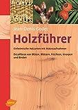 Holzführer: Einheimische Holzarten mit Makroaufnahmen. Detailfotos von Blüten, Blättern, Früchten, Knospen und Rinden
