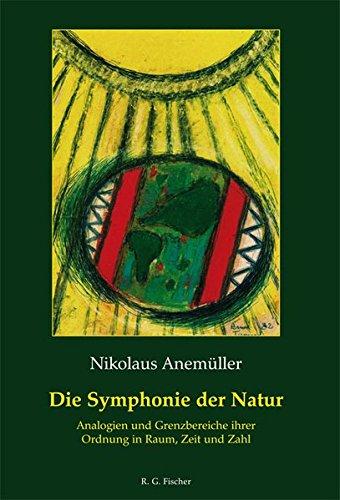 Die Symphonie der Natur: Analogien und Grenzbereiche ihrer Ordnung in Raum, Zeit und Zahl