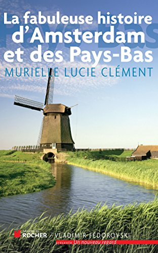 La fabuleuse histoire d'Amsterdam et des Pays-Bas par Murielle Lucie Clément