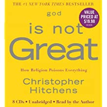 God Is Not Great: How Religion Poisons Everything: Written by Christopher Hitchens, 2009 Edition, (Unabridged) Publisher: Hachette Audio [Audio CD]