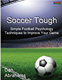 Soccer Tough: Simple Football Psychology Techniques to Improve Your Game (English Edition)