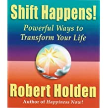 Shift Happens!: Powerful Ways to Transform Your Life by Robert Holden (2000-09-21)