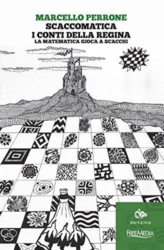 Scaccomatica. I conti della regina. La matematica gioca a scacchi