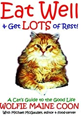 Eat Well & Get Lots of Rest: Wolfie's Guide to the Good Life: Volume 1 (Cat self help guides)