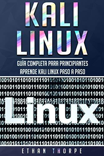Kali Linux: Guía completa para principiantes  aprende Kali Linux paso a paso (Libro En Español/Kali Linux Spanish Book Version) (Spanish Edition)