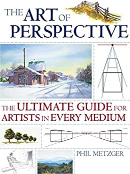 The Art of Perspective: The Ultimate Guide for Artists in Every Medium de [Metzger, Phil, Metzger Phil]