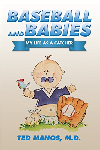 Baseball and Babies: My Life as a Catcher (English Edition) por Ted Manos M.D.