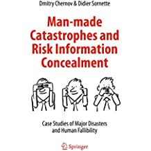 Man-made Catastrophes and Risk Information Concealment: Case Studies of Major Disasters and Human Fallibility (English Edition)