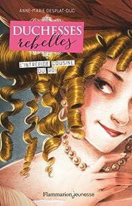 vignette de 'Duchesses rebelles n° 1<br /> intrépide cousine du roi (L') (Anne-Marie Desplat-Duc)'