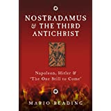 Nostradamus and the Third Antichrist: Napoleon, Hitler and the One Still to Come
