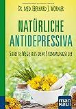 Natürliche Antidepressiva. Kompakt-Ratgeber: Sanfte Wege aus dem Stimmungstief