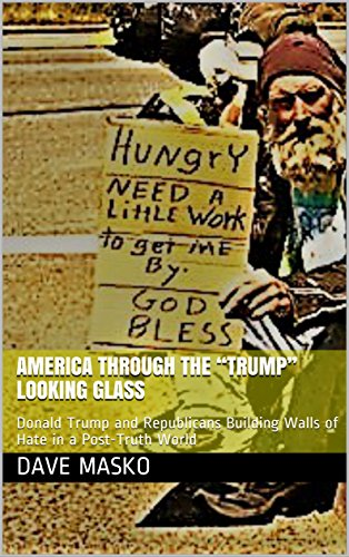 """America Through the """"Trump"""" Looking Glass: Donald Trump and Republicans Building Walls of Hate in a Post-Truth World (English Edition) por Dave Masko"""
